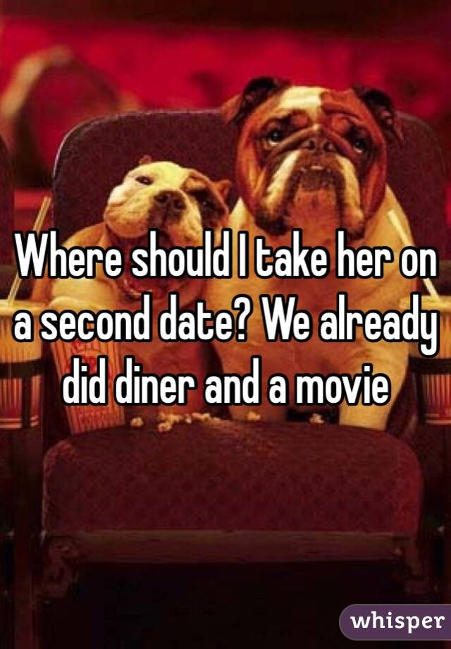 Where should I take her on a second date? We already did diner and a movie