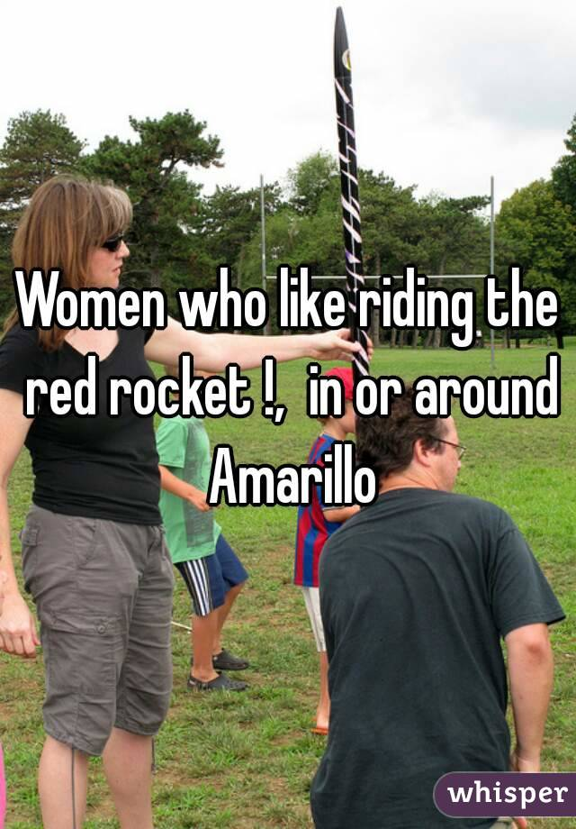 Women who like riding the red rocket !,  in or around Amarillo