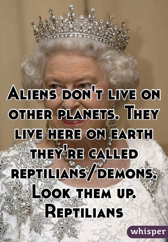 Aliens don't live on other planets. They live here on earth they're called reptilians/demons. Look them up. Reptilians