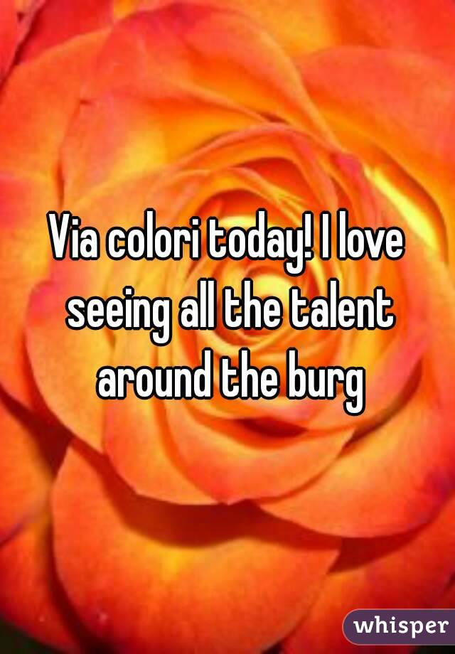 Via colori today! I love seeing all the talent around the burg