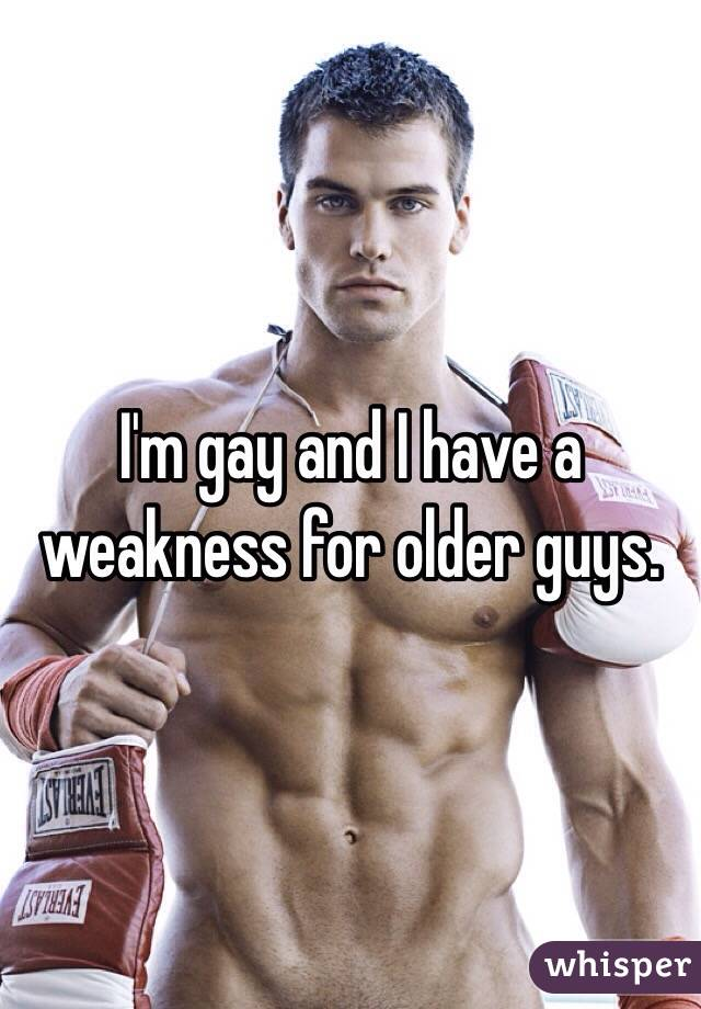 I'm gay and I have a weakness for older guys.