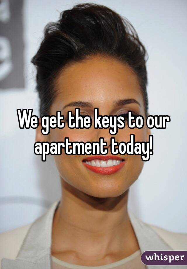 We get the keys to our apartment today!