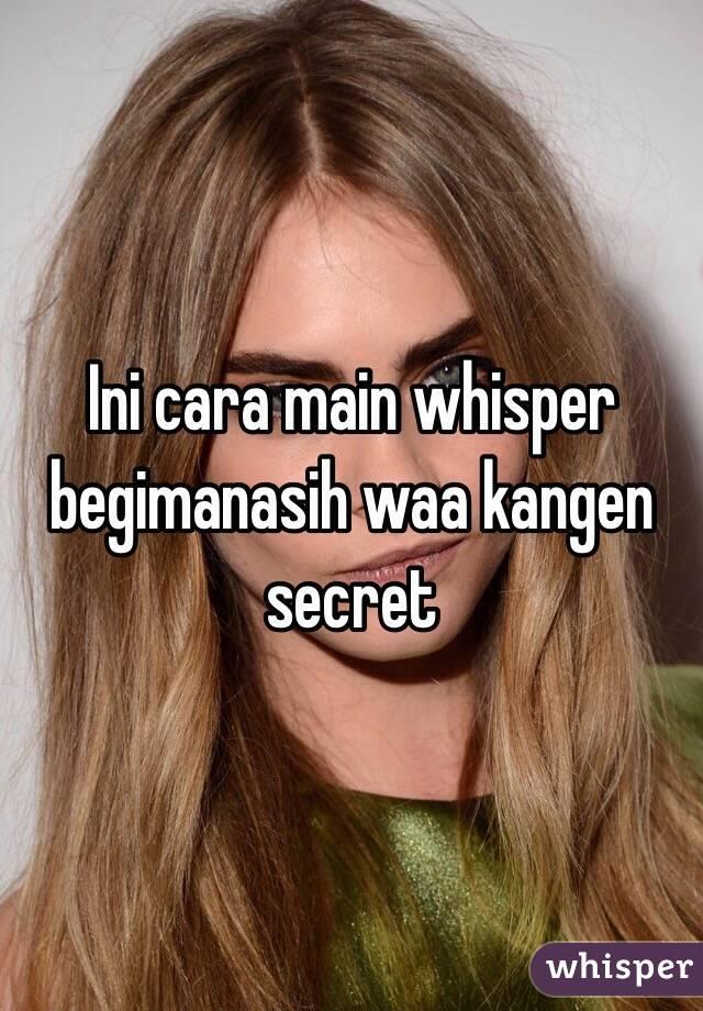 Ini cara main whisper begimanasih waa kangen secret