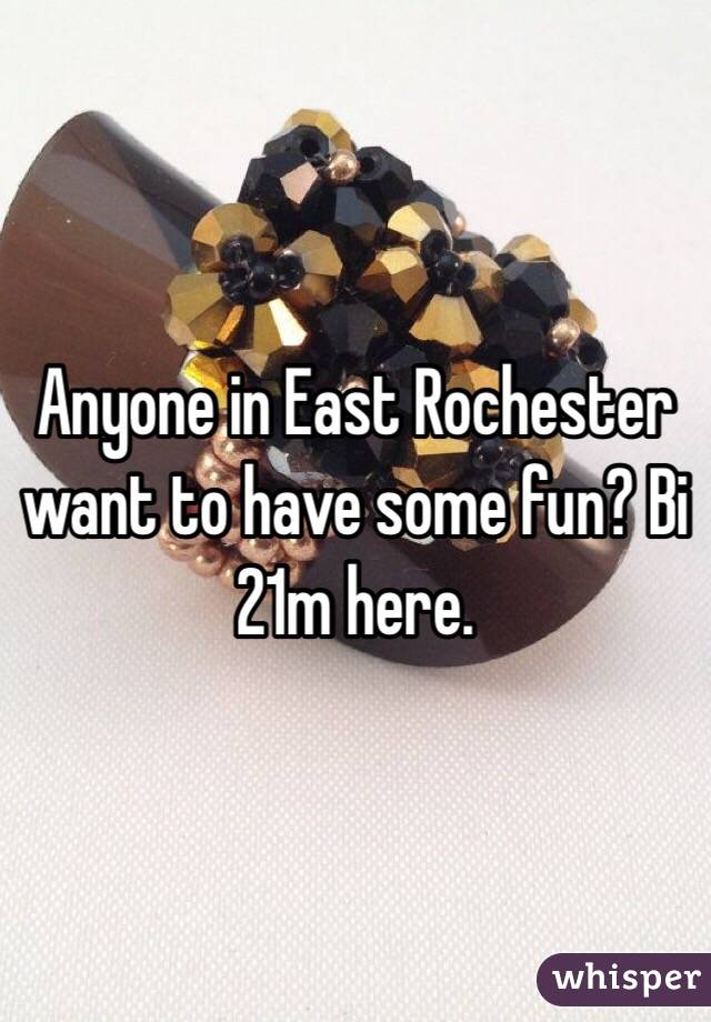 Anyone in East Rochester want to have some fun? Bi 21m here.