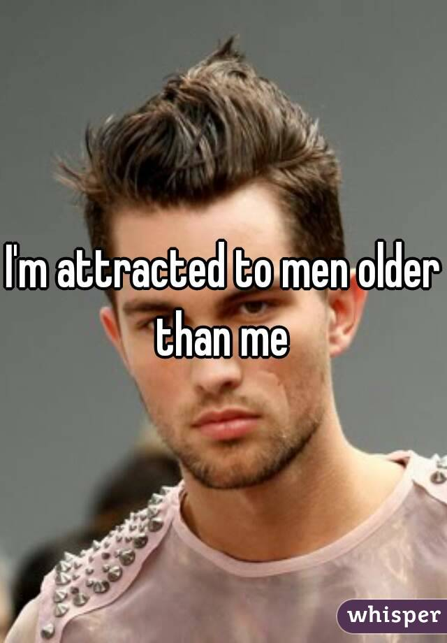 I'm attracted to men older than me