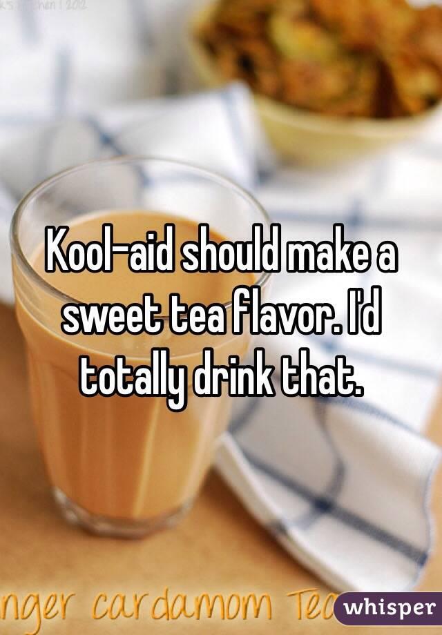 Kool-aid should make a sweet tea flavor. I'd totally drink that.