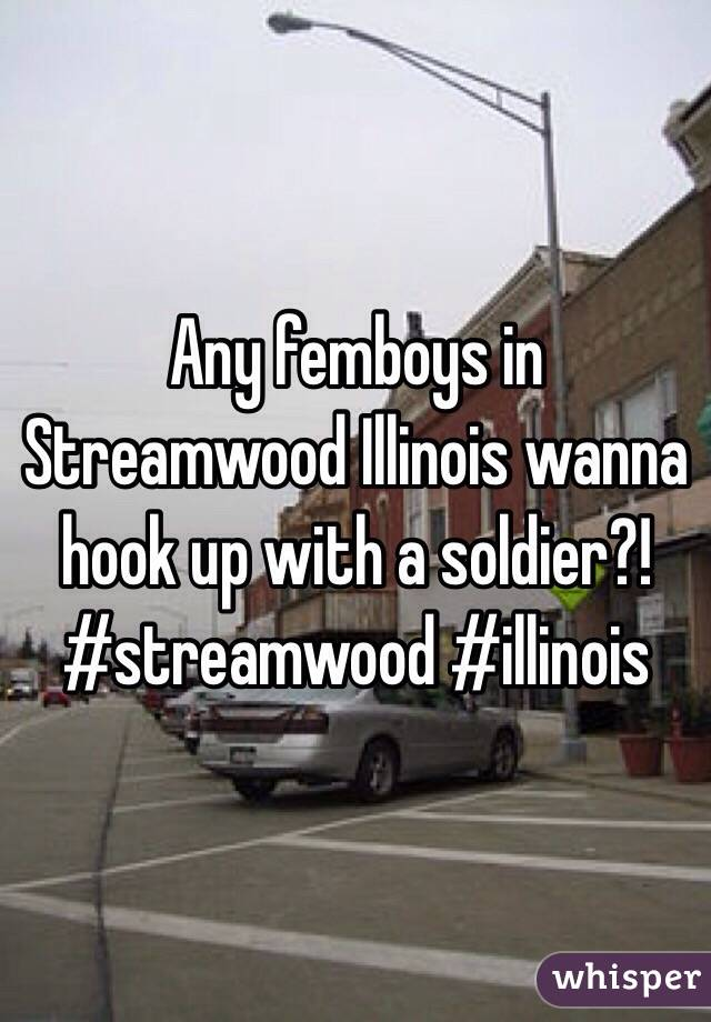 Any femboys in Streamwood Illinois wanna hook up with a soldier?! #streamwood #illinois