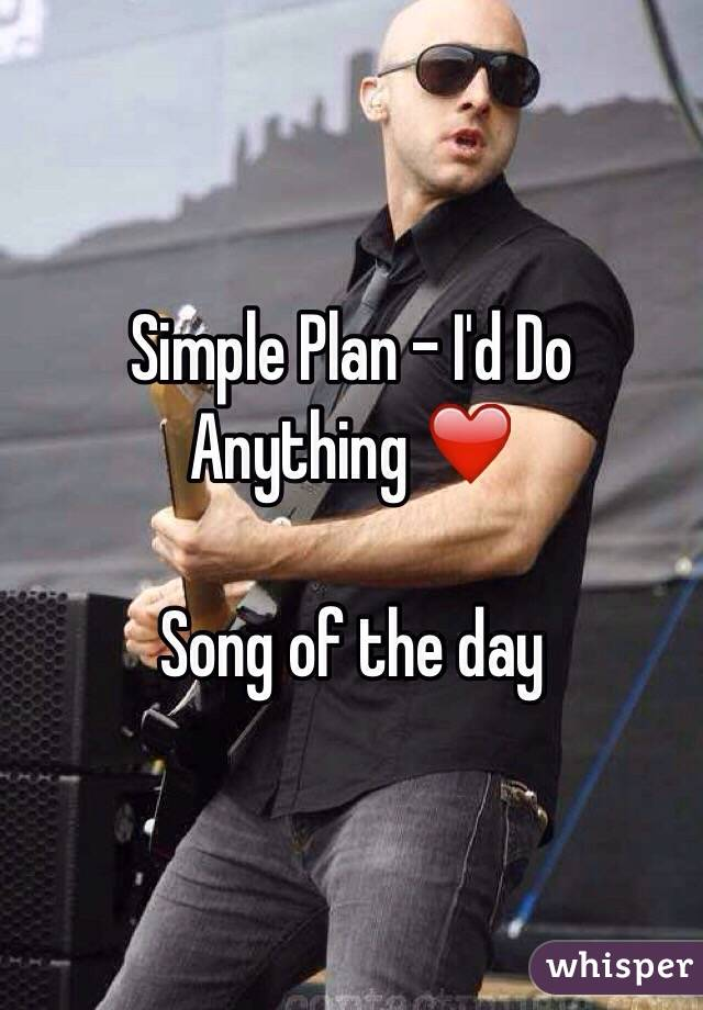 Simple Plan - I'd Do Anything ❤️  Song of the day
