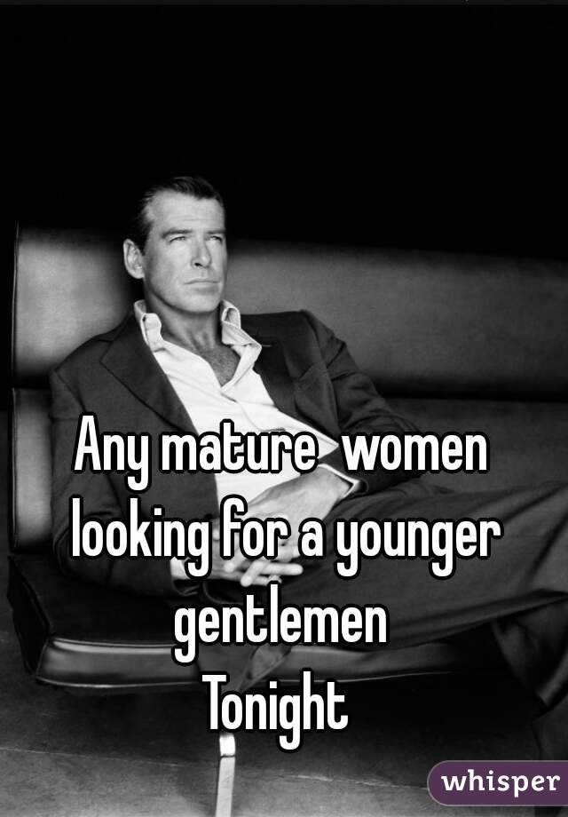 Any mature  women looking for a younger gentlemen  Tonight