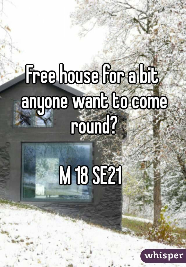 Free house for a bit anyone want to come round?   M 18 SE21