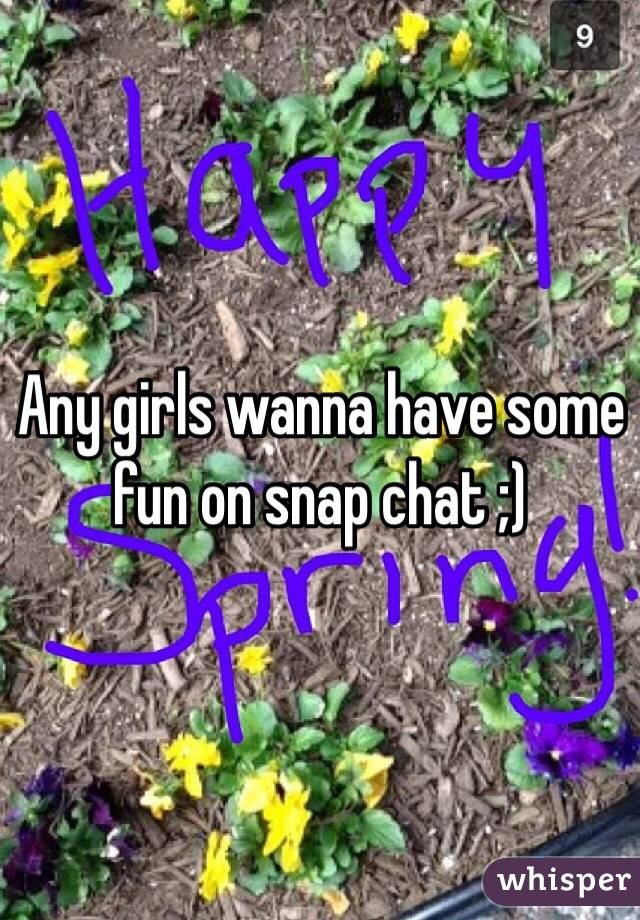 Any girls wanna have some fun on snap chat ;)