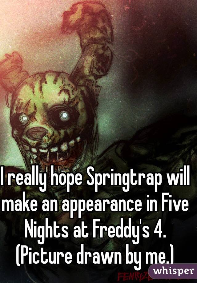 I really hope Springtrap will make an appearance in Five Nights at Freddy's 4. (Picture drawn by me.)