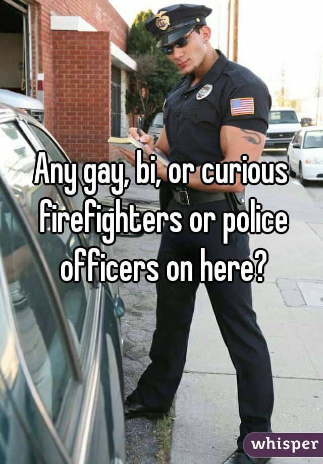 Any gay, bi, or curious firefighters or police officers on here?