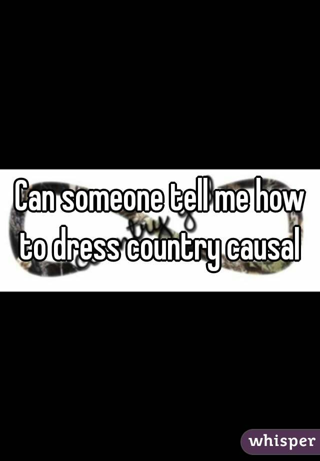Can someone tell me how to dress country causal