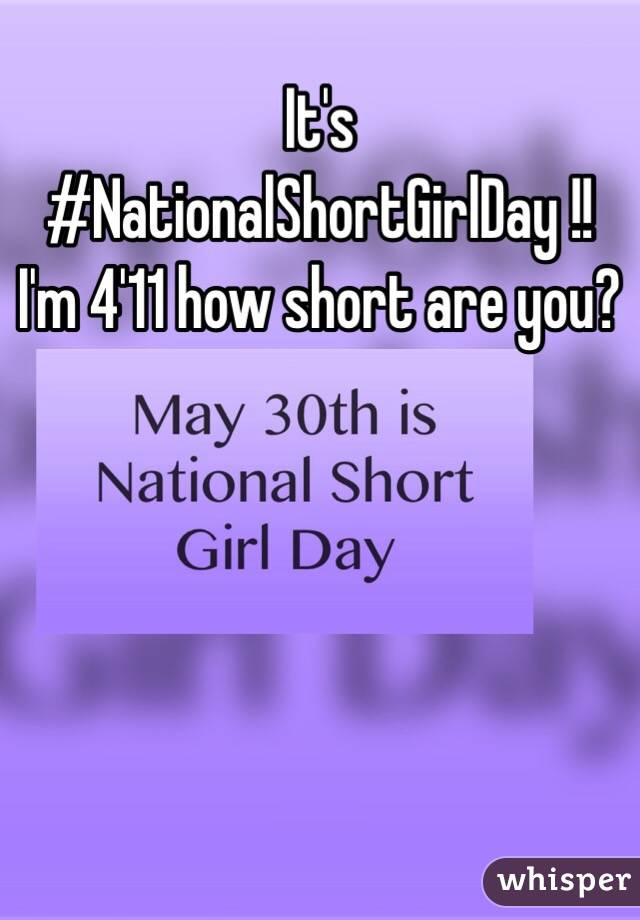 It's #NationalShortGirlDay !!  I'm 4'11 how short are you?
