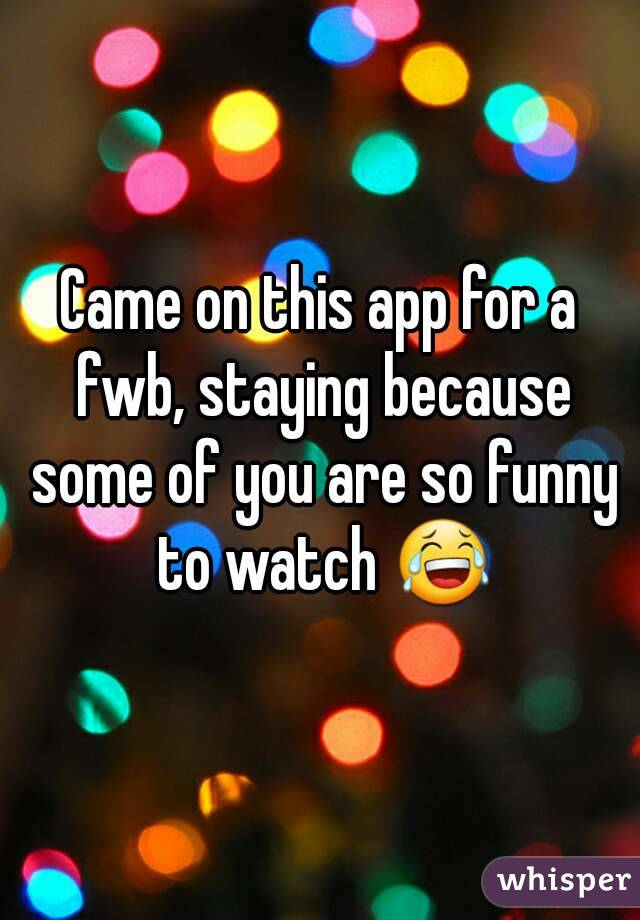 Came on this app for a fwb, staying because some of you are so funny to watch 😂