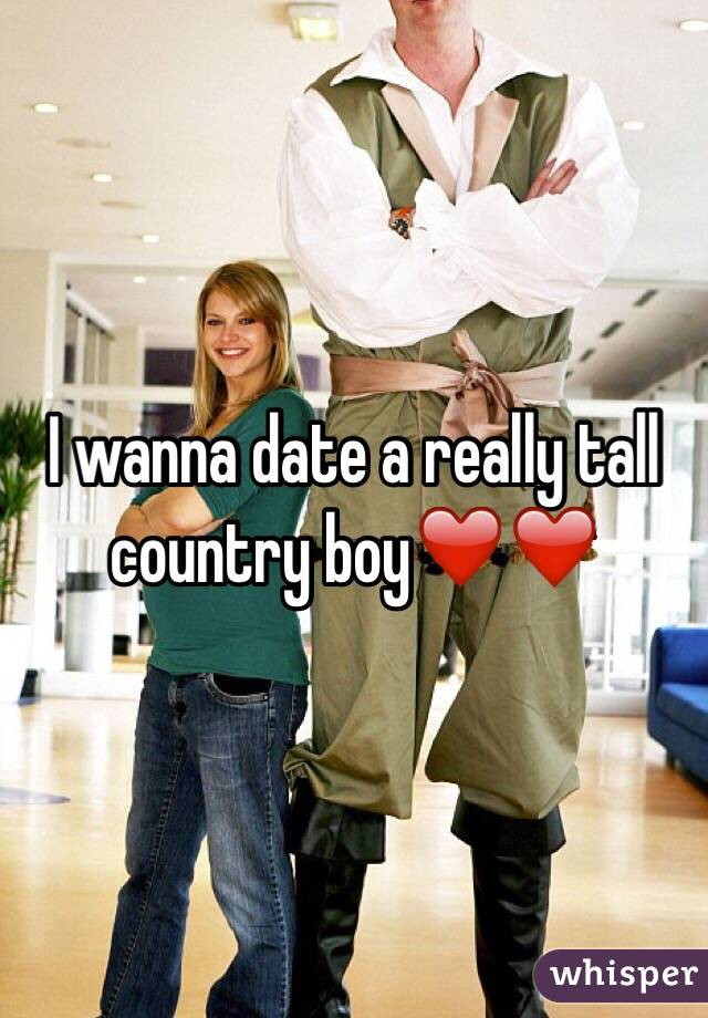 I wanna date a really tall country boy❤️❤️