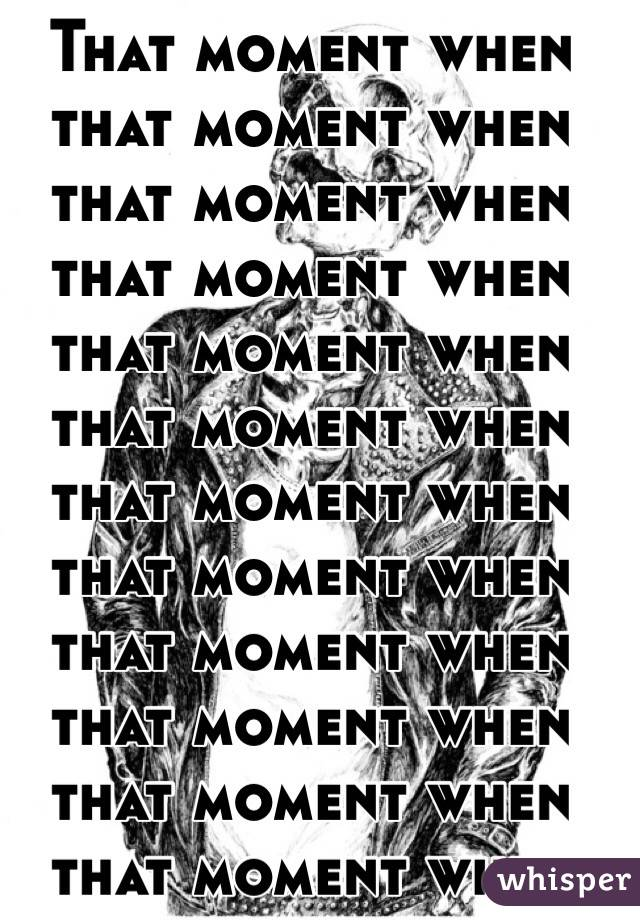 That moment when that moment when that moment when that moment when that moment when that moment when that moment when that moment when that moment when that moment when that moment when that moment when