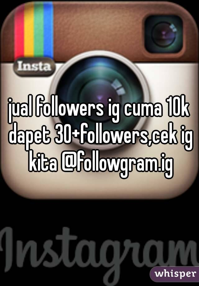 jual followers ig cuma 10k dapet 30+followers,cek ig kita @followgram.ig
