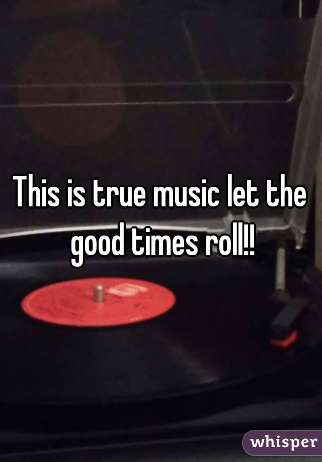 This is true music let the good times roll!!