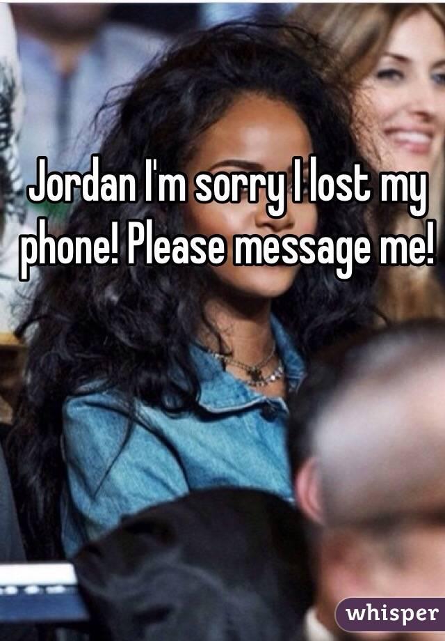 Jordan I'm sorry I lost my phone! Please message me!