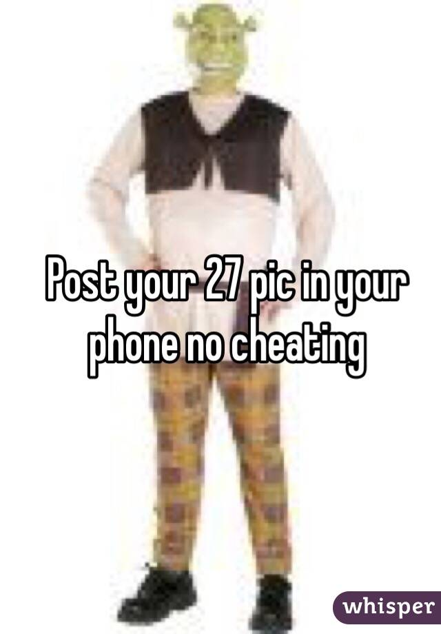 Post your 27 pic in your phone no cheating