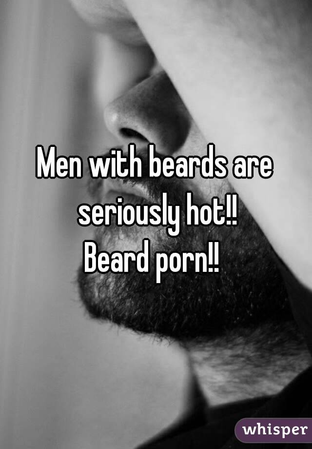 Men with beards are seriously hot!! Beard porn!!