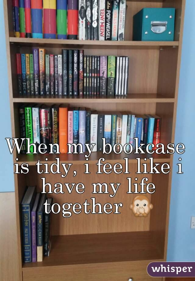 When my bookcase is tidy, i feel like i have my life together 🙊