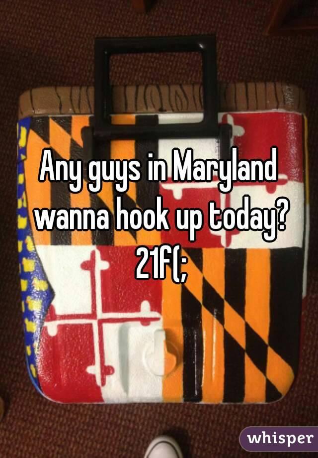 Any guys in Maryland wanna hook up today? 21f(;