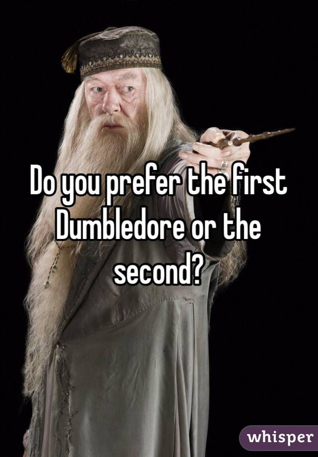 Do you prefer the first Dumbledore or the second?