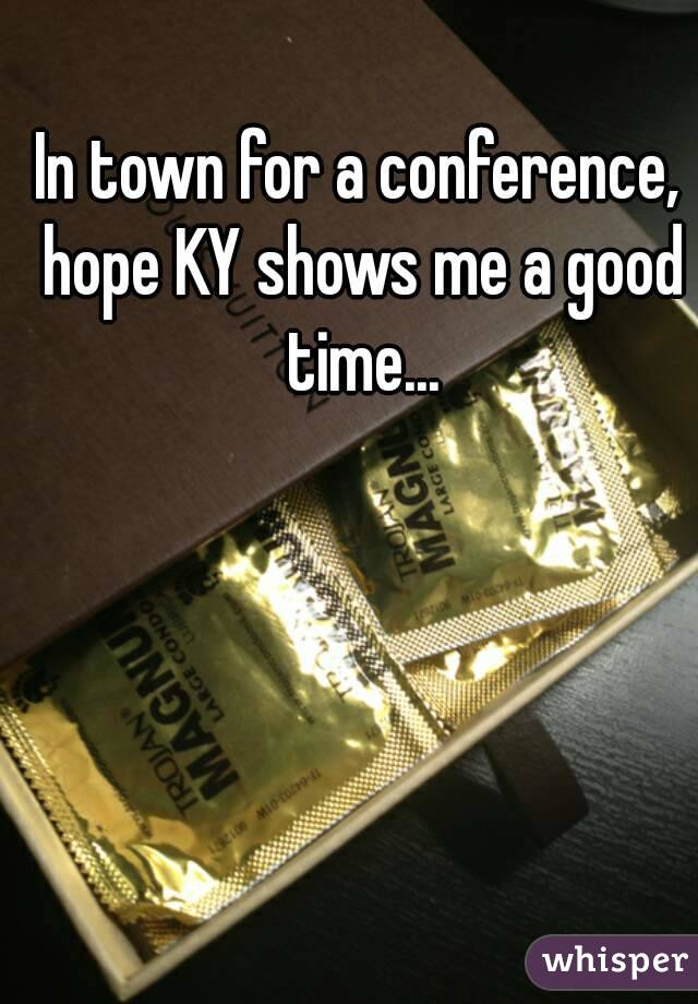 In town for a conference, hope KY shows me a good time...