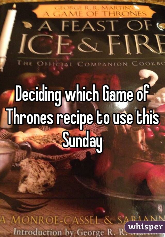 Deciding which Game of Thrones recipe to use this Sunday