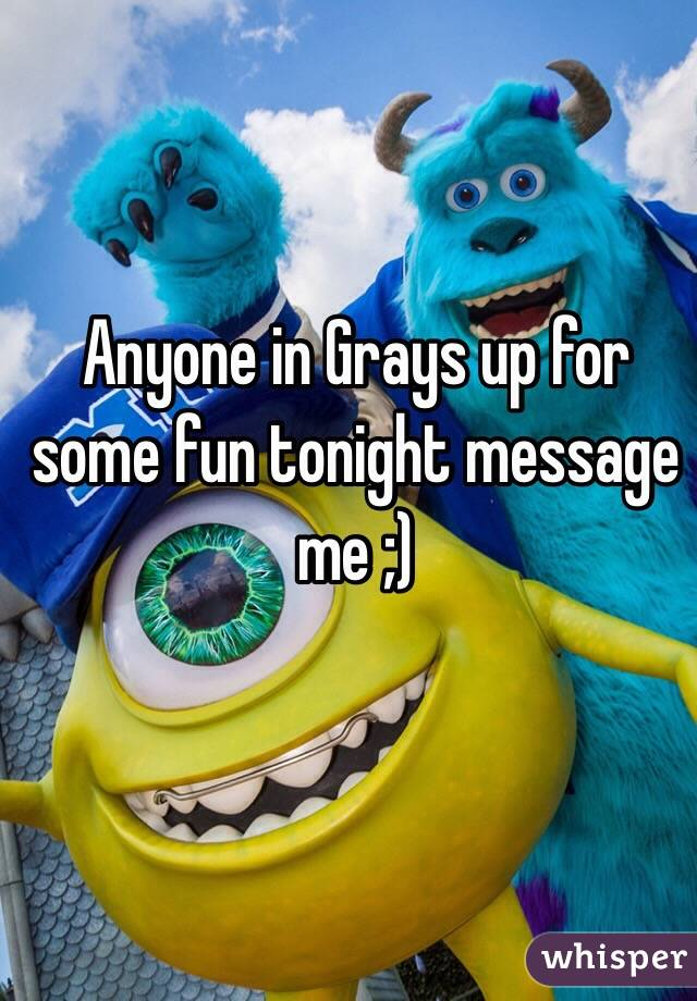 Anyone in Grays up for some fun tonight message me ;)