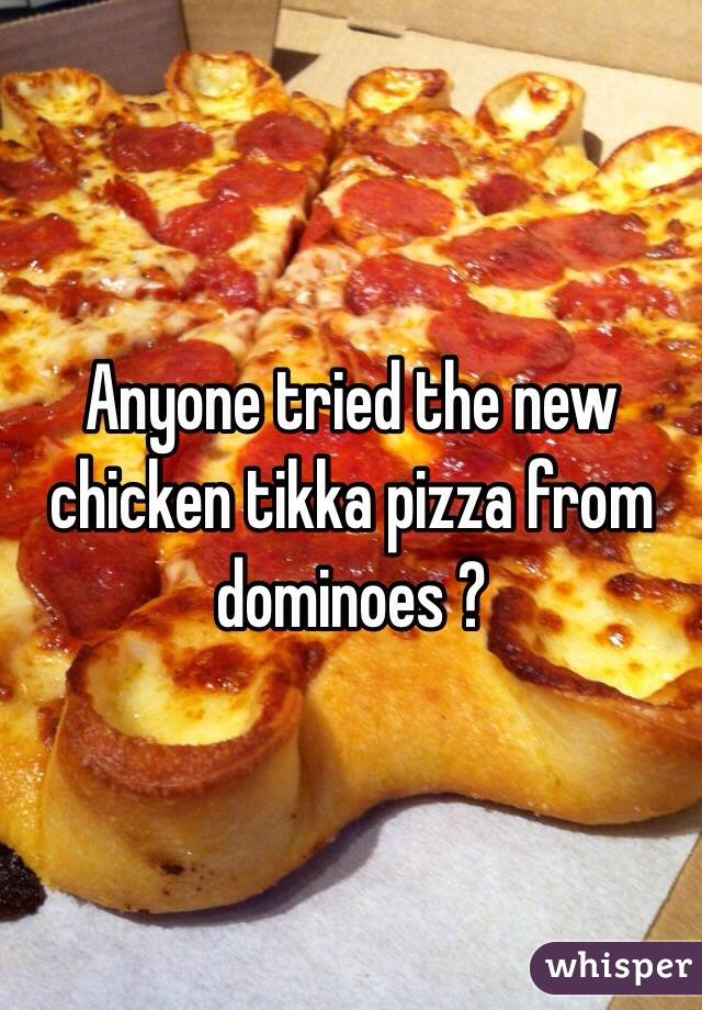 Anyone tried the new chicken tikka pizza from dominoes ?