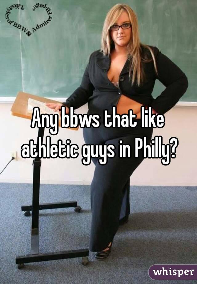 Any bbws that like athletic guys in Philly?