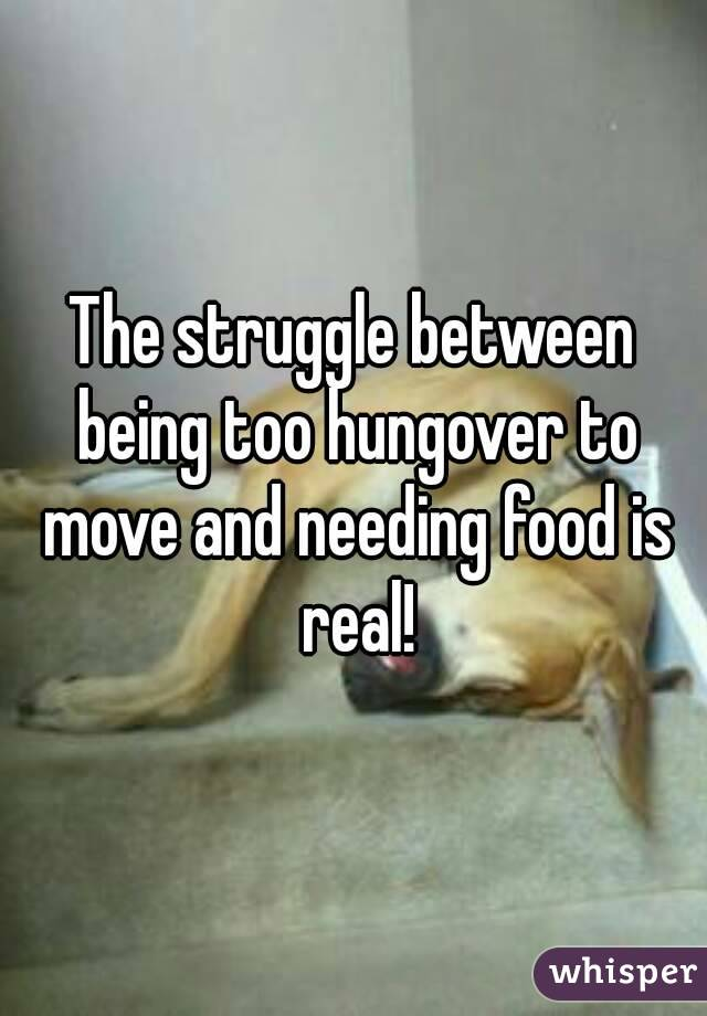 The struggle between being too hungover to move and needing food is real!