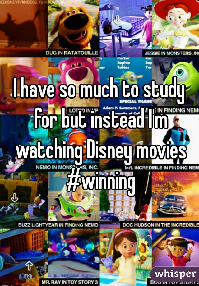 I have so much to study for but instead I'm watching Disney movies #winning