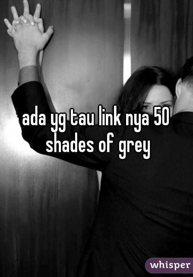 ada yg tau link nya 50 shades of grey