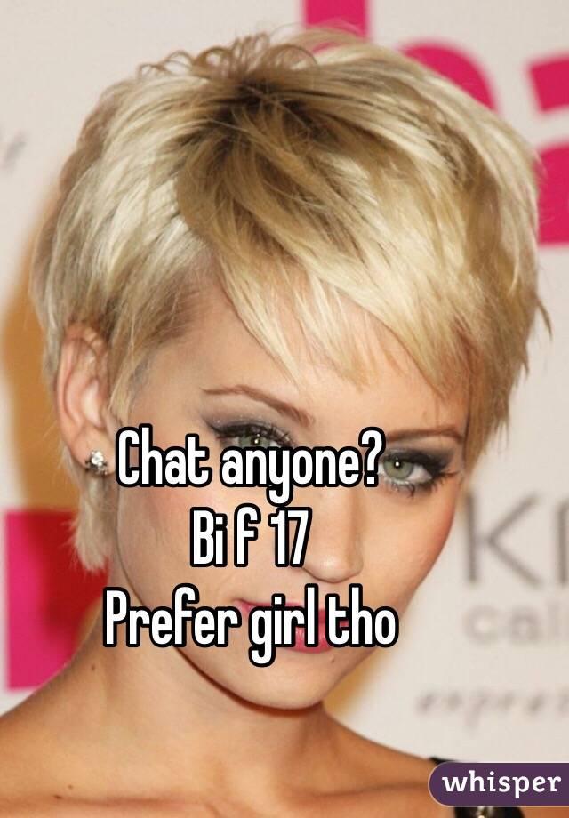 Chat anyone?  Bi f 17 Prefer girl tho