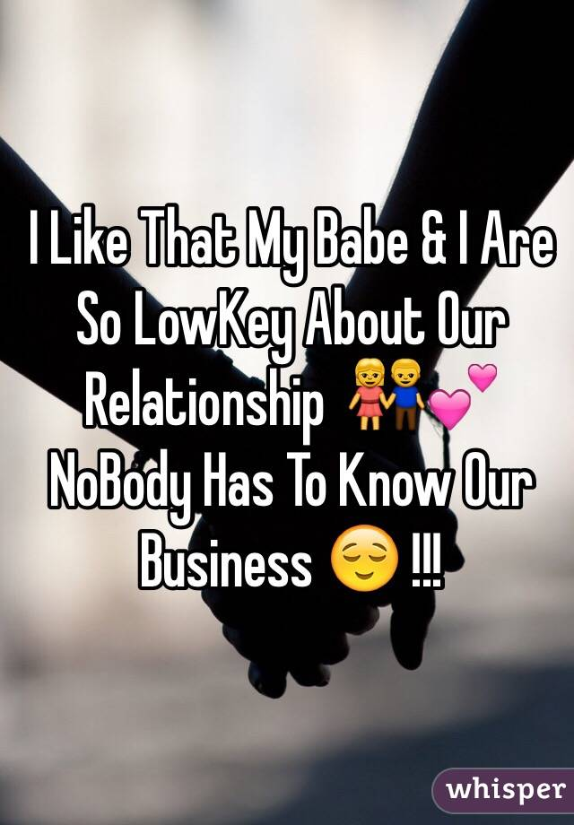 I Like That My Babe & I Are So LowKey About Our Relationship  👫💕 NoBody Has To Know Our Business 😌 !!!