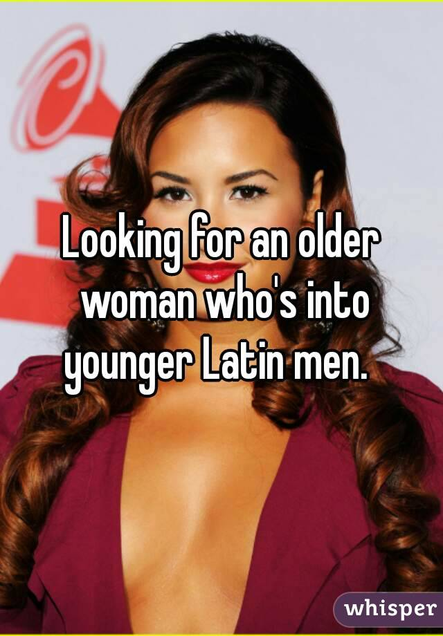 Looking for an older woman who's into younger Latin men.
