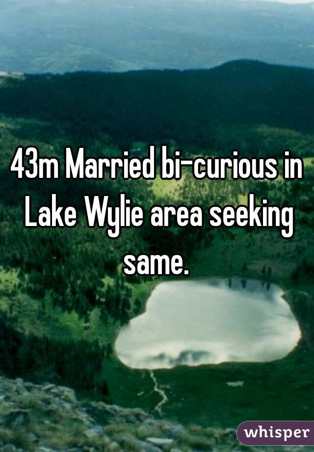 43m Married bi-curious in Lake Wylie area seeking same.