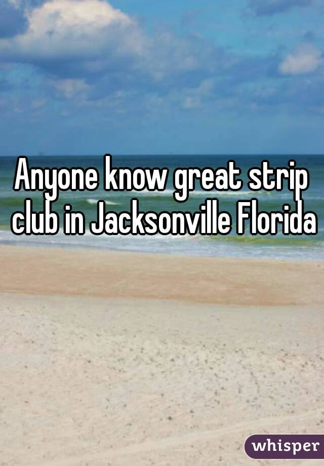 Anyone know great strip club in Jacksonville Florida
