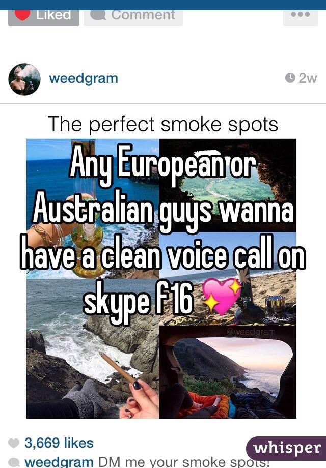 Any European or Australian guys wanna have a clean voice call on skype f16 💖