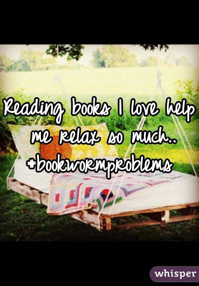 Reading books I love help me relax so much.. #bookwormproblems