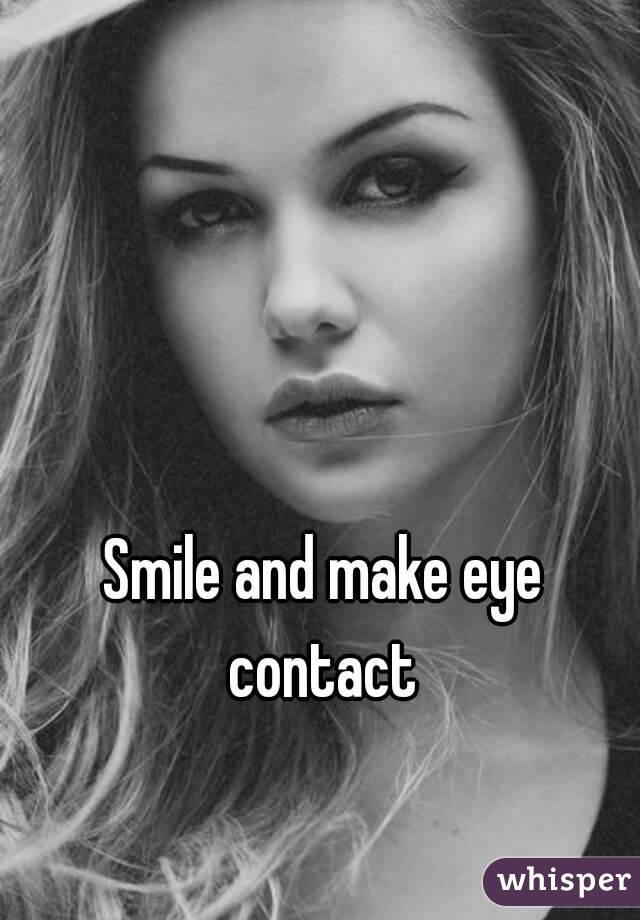 Smile and make eye contact