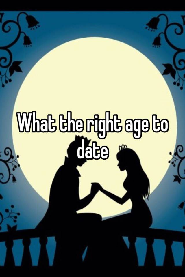 What is the right age to date