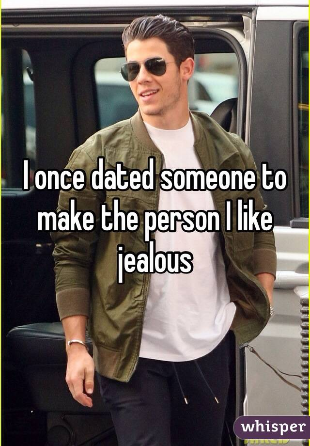 I once dated someone to make the person I like jealous