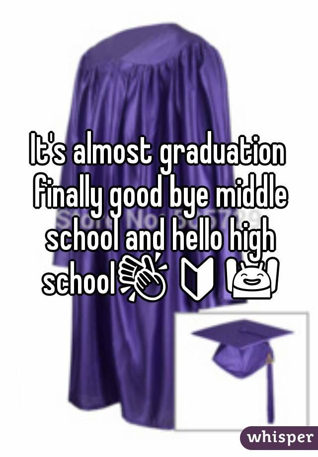 It's almost graduation finally good bye middle school and hello high school👏🔰🙌