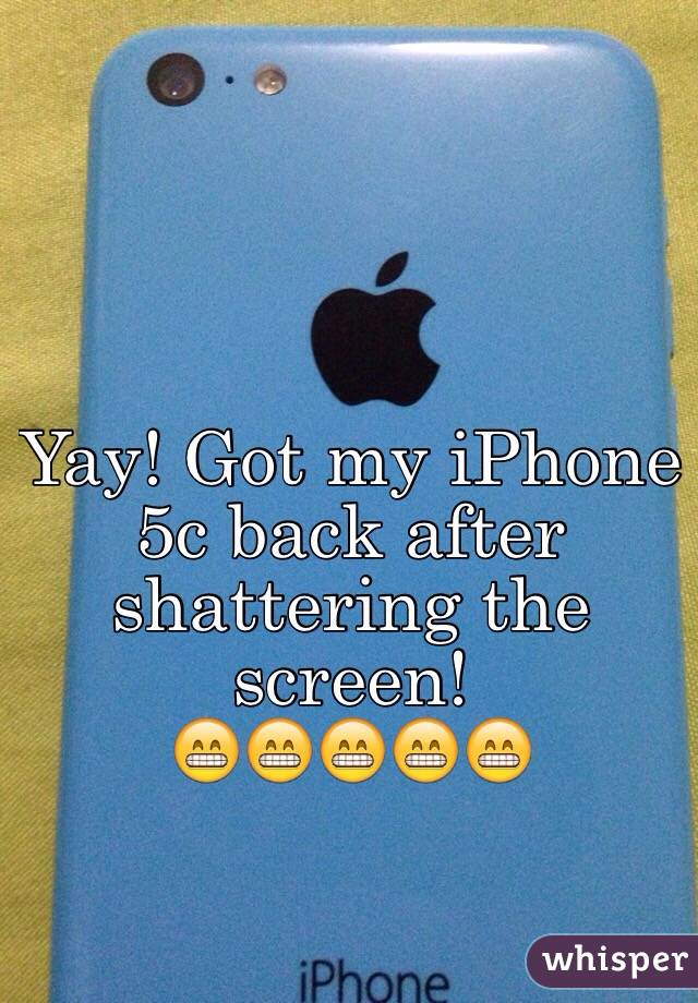 Yay! Got my iPhone 5c back after shattering the screen!  😁😁😁😁😁